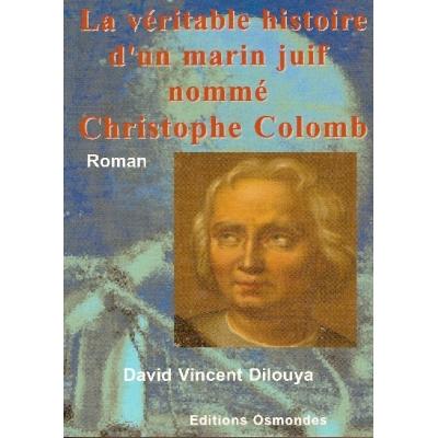 LA VERITABLE HISTOIRE D'UN MARIN JUIF NOMME CHRISTOPHE COLOMB
