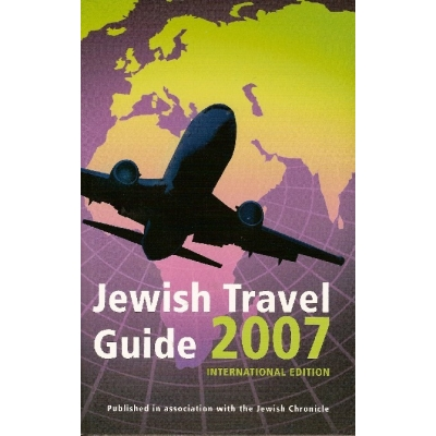JEWISH TRAVEL GUIDE 2007 - INTERNATIONAL EDITION