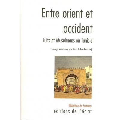 ENTRE ORIENT ET OCCIDENT - JUIFS ET MUSULMANS EN TUNISIE