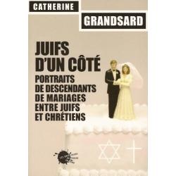 JUIFS D'UN COTE - PORTRAITS DE DESCENDANTS DE MARIAGES ENTRE JUIFS ET CHRETIENS