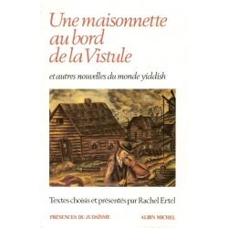 UNE MAISONNETTE AU BORD DE LA VISTULE - ET AUTRES NOUVELLES DU MONDE YIDDISH