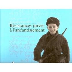 RESISTANCES JUIVES A L'ANEANTISSEMENT