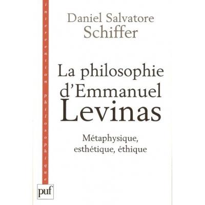 LA PHILOSOPHIE D'EMMANUEL LEVINAS - METAPHYSIQUE, ESTHETIQUE, ETHIQUE