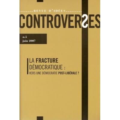 CONTROVERSES N°5 / JUIN 2007 - LA FRACTURE DEMOCRATIQUE : VERS UNE DEMOCRATIE POST-LIBERALE ?