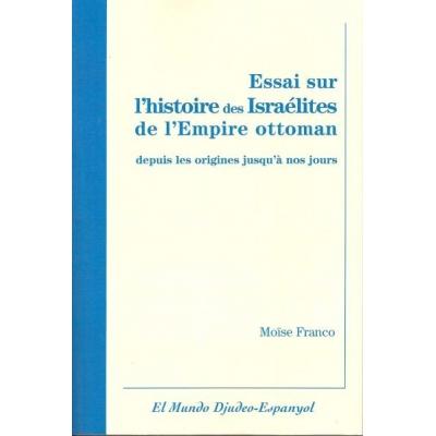 ESSAI SUR L'HISTOIRE DES ISRAELITES DE L'EMPIRE OTTOMAN DEPUIS LES ORIGINES JUSQU'A NOS JOURS