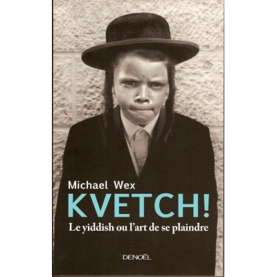 KVETCH ! LE YIDDISH OU L'ART DE SE PLAINDRE