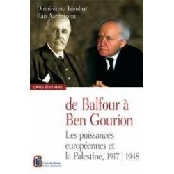 DE BALFOUR A BEN GOURION - LES PUISSANCES EUROPEENNES ET LA PALESTINE, 1917-1948