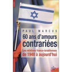 60 ANS D'AMOUR CONTRARIEES.LES RELATIONS FRANCO-ISRAELIENNES DE 1948 A AUJOURD'HUI