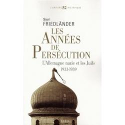 LES ANNEES DE PERSECUTION - L'ALLEMAGNE NAZIE ET LES JUIFS 1933-1939