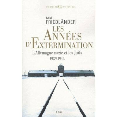 LES ANNEES D'EXTERMINATION - L'ALLEMAGNE NAZIE ET LES JUIFS 1939-1945