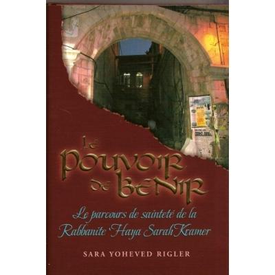 LE POUVOIR DE BENIR - LE PARCOURS DE SAINTETE DE LA RABBANITE HAYA SARAH KRAMER