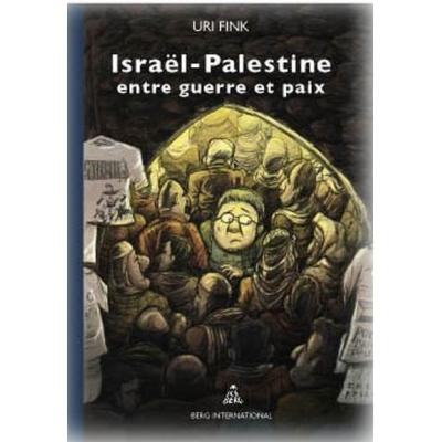 ISRAEL-PALESTINE ENTRE GUERRE ET PAIX