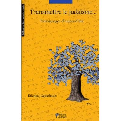 TRANSMETTRE LE JUDAISME - TEMOIGNAGES D'AUJOURD'HUI