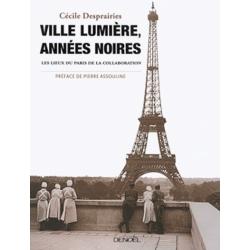 VILLE LUMIERE, ANNES NOIRES - LES LIEUX DU PARIS DE LA COLLABORATION