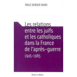 LES RELATIONS ENTRE LES JUIFS ET LES CATHOLIQUES DANS LA FRANCE DE L'APRES GUERRE 1945-1965