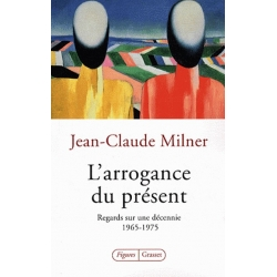L'ARROGANCE DU PRESENT - REGARDS SUR UNE DECENIE 1965-1975