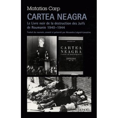 CARTEA NEAGRA - LE LIVRE NOIR DE LA DESTRUCTION DES JUIFS DE ROUMANIE 1940 - 1944