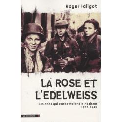 LA ROSE ET L'EDELWEISS - CES ADOS QUI COMBATTAIENT LE NAZISME 1933 - 1945