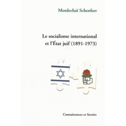 LE SOCIALISME INTERNATIONAL ET L'ETAT JUIF 1891 - 1973