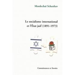 LE SOCIALISME INTERNATIONAL ET L'ETAT JUIF 1891 - 1973