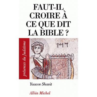 FAUT-IL CROIRE A CE QUE DIT LA BIBLE ?