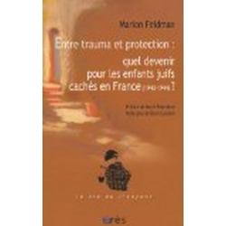 ENTRE TRAUMA ET PROTECTION : QUEL DEVENIR POUR LES ENFANTS JUIFS CACHES EN FRANCE ?