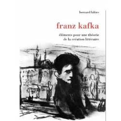 FRANZ KAFKA ELEMENTS POUR UNE THEORIE DE LA CREATION LITTERAIRE