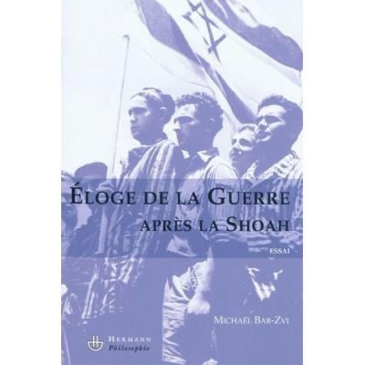 ELOGE DE LA GUERRE APRES LA SHOAH