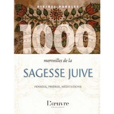 1000 MERVEILLES DE LA SAGESSE JUIVE PENSEES, PRIERES, MEDITATIONS