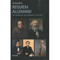 REQUIEM ALLEMAND - UNE HISTOIRE DES JUIFS ALLEMANDS 1743-1933