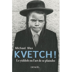 KVETCH ! - LE YIDDISH OU L'ART DE SE PLAINDRE