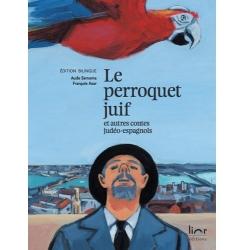 LE PERROQUET JUIF ET AUTRES CONTES JUDEO-ESPAGNOLS