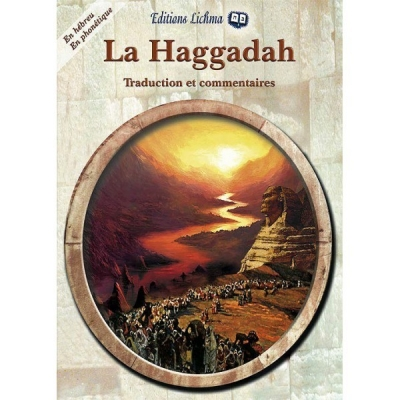 LA HAGGADAH EN HEBREU ET EN PHONETIQUE - TRADUCTION ET COMMENTAIRES