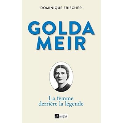 GOLDA MEIR LA FEMME DERRIERE LA LEGENDE
